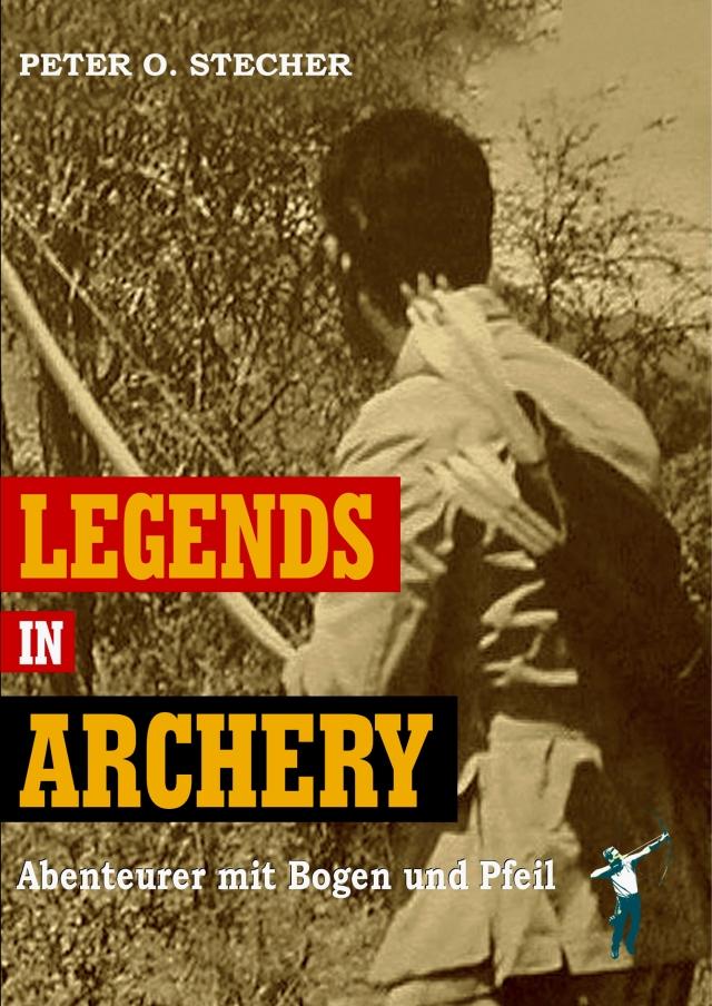 Legends in Archery - Abenteurer mit Bogen und Pfeil: Von Robin Hood bis Byron Ferguson... .