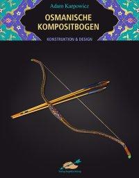 Osmanische Kompositbogen: Konstruktion und Design von Adam Karpowicz
