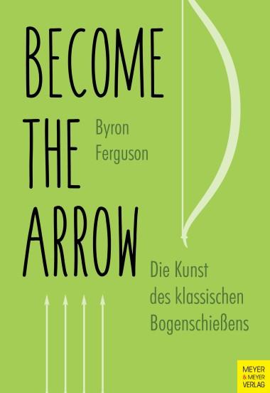 Become the Arrow - Die Kunst des klassischen Bogenschießens - Byron Ferguson